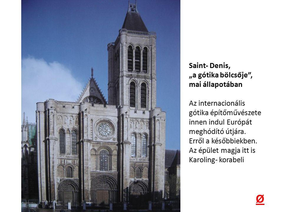 """Saint- Denis, """"a gótika bölcsője , mai állapotában Az internacionális gótika építőművészete innen indul Európát meghódító útjára."""