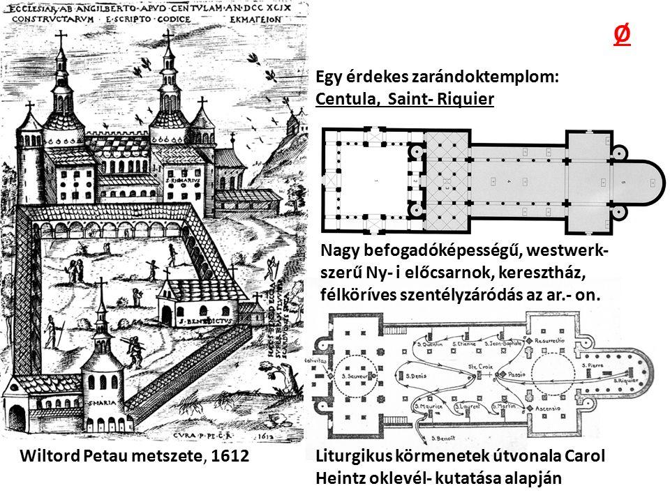 Egy érdekes zarándoktemplom: Centula, Saint- Riquier Nagy befogadóképességű, westwerk- szerű Ny- i előcsarnok, keresztház, félköríves szentélyzáródás az ar.- on.