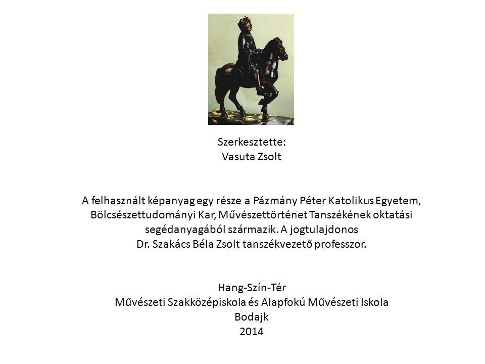 Szerkesztette: Vasuta Zsolt A felhasznált képanyag egy része a Pázmány Péter Katolikus Egyetem, Bölcsészettudományi Kar, Művészettörténet Tanszékének
