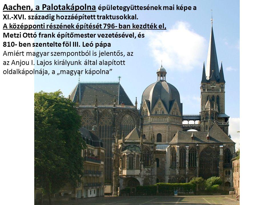 Aachen, a Palotakápolna épületegyüttesének mai képe a XI.-XVI. századig hozzáépített traktusokkal. A középponti részének építését 796- ban kezdték el,
