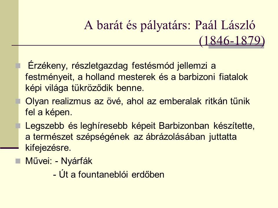 A barát és pályatárs: Paál László (1846-1879) Érzékeny, részletgazdag festésmód jellemzi a festményeit, a holland mesterek és a barbizoni fiatalok kép
