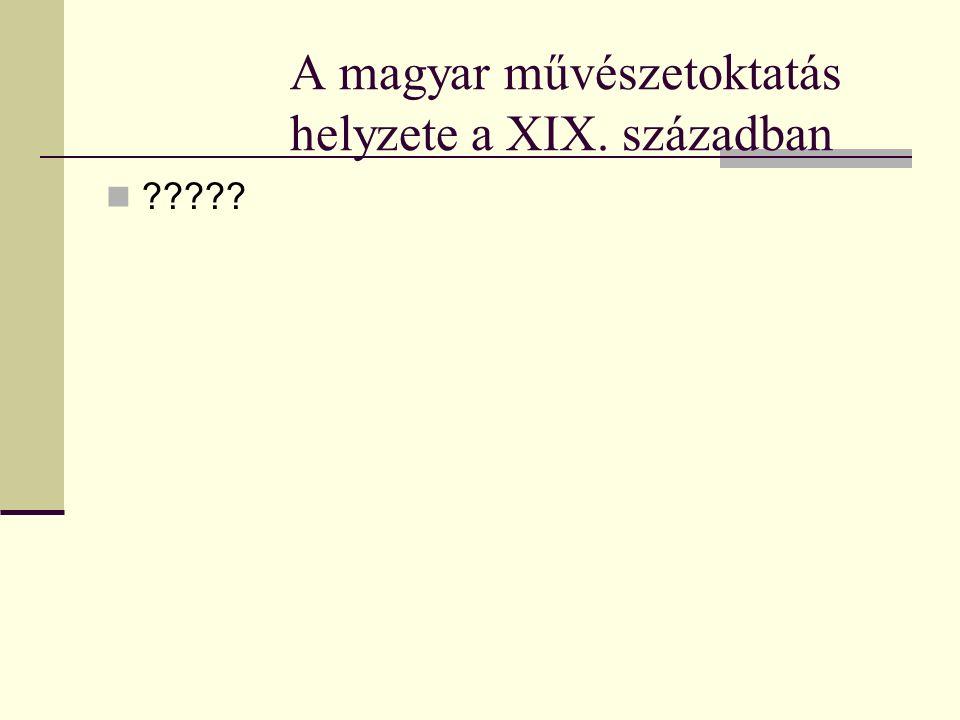 A magyar művészetoktatás helyzete a XIX. században ?????