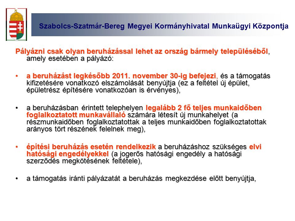 Szabolcs-Szatmár-Bereg Megyei Kormányhivatal Munkaügyi Központja Pályázni csak olyan beruházással lehet az ország bármely településéből, amely esetében a pályázó: a beruházást legkésőbb 2011.