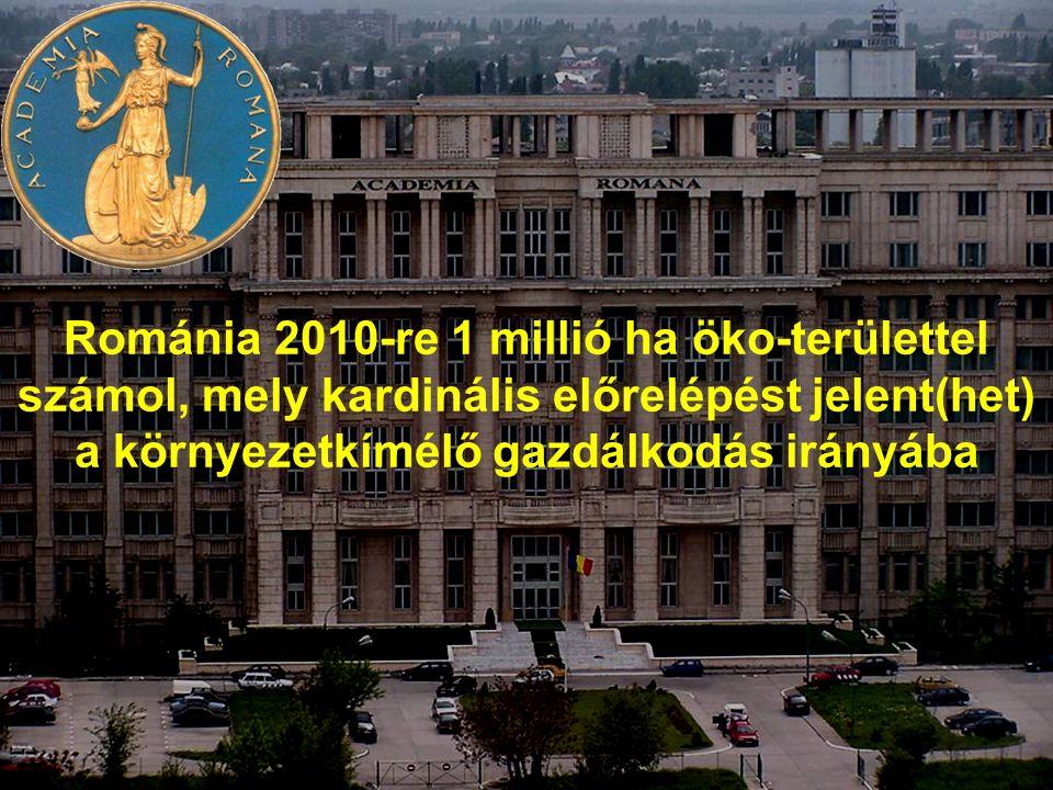 6 Románia 2010-re 1 millió ha öko-területtel számol, mely kardinális előrelépést jelent(het) a környezetkímélő gazdálkodás irányába