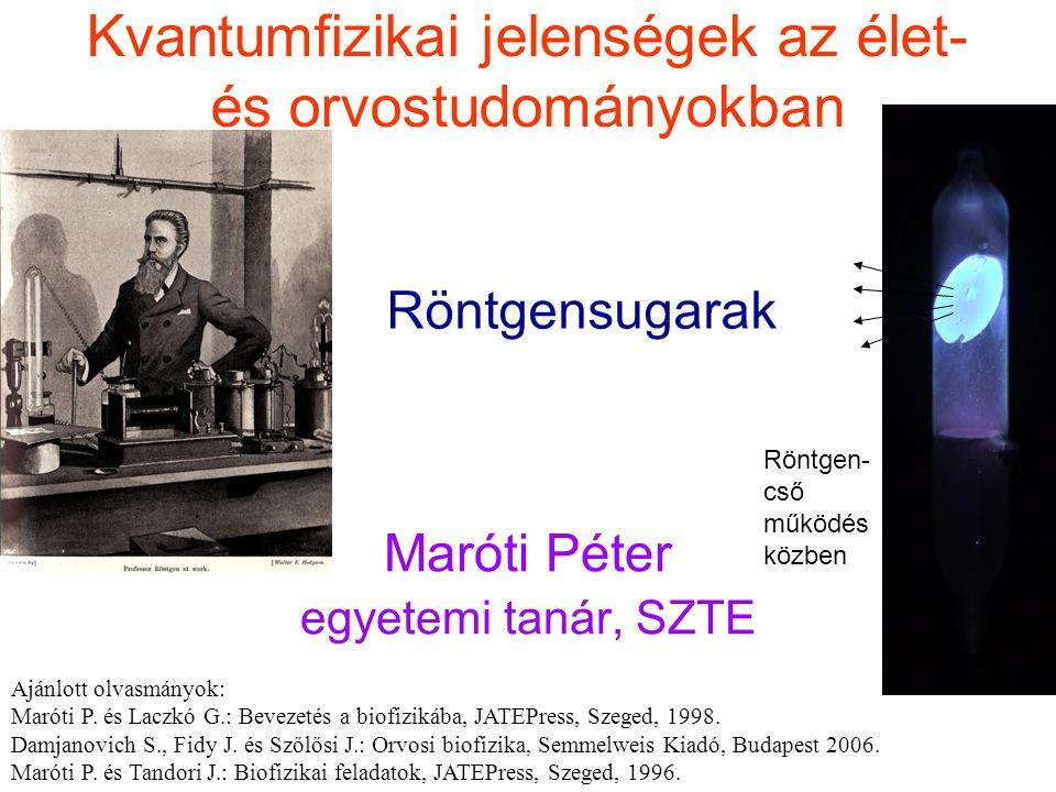 Kvantumfizikai jelenségek az élet- és orvostudományokban Maróti Péter egyetemi tanár, SZTE Röntgensugarak Ajánlott olvasmányok: Maróti P.