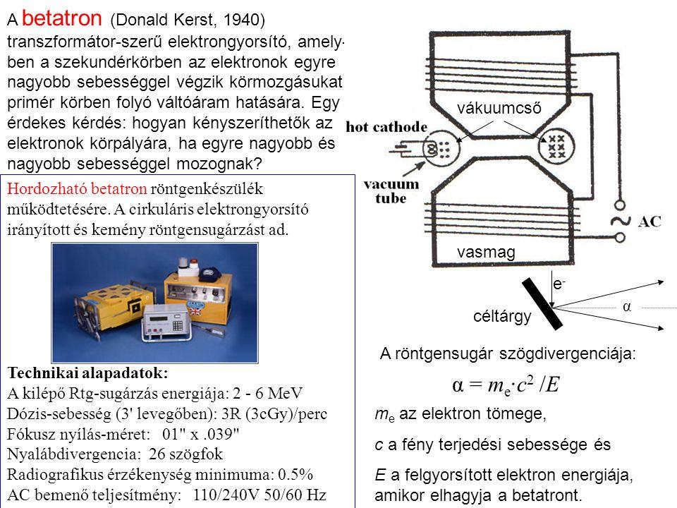 Technikai alapadatok: A kilépő Rtg-sugárzás energiája: 2 - 6 MeV Dózis-sebesség (3 levegőben): 3R (3cGy)/perc Fókusz nyílás-méret: 01 x.039 Nyalábdivergencia: 26 szögfok Radiografikus érzékenység minimuma: 0.5% AC bemenő teljesítmény: 110/240V 50/60 Hz Hordozható betatron röntgenkészülék működtetésére.