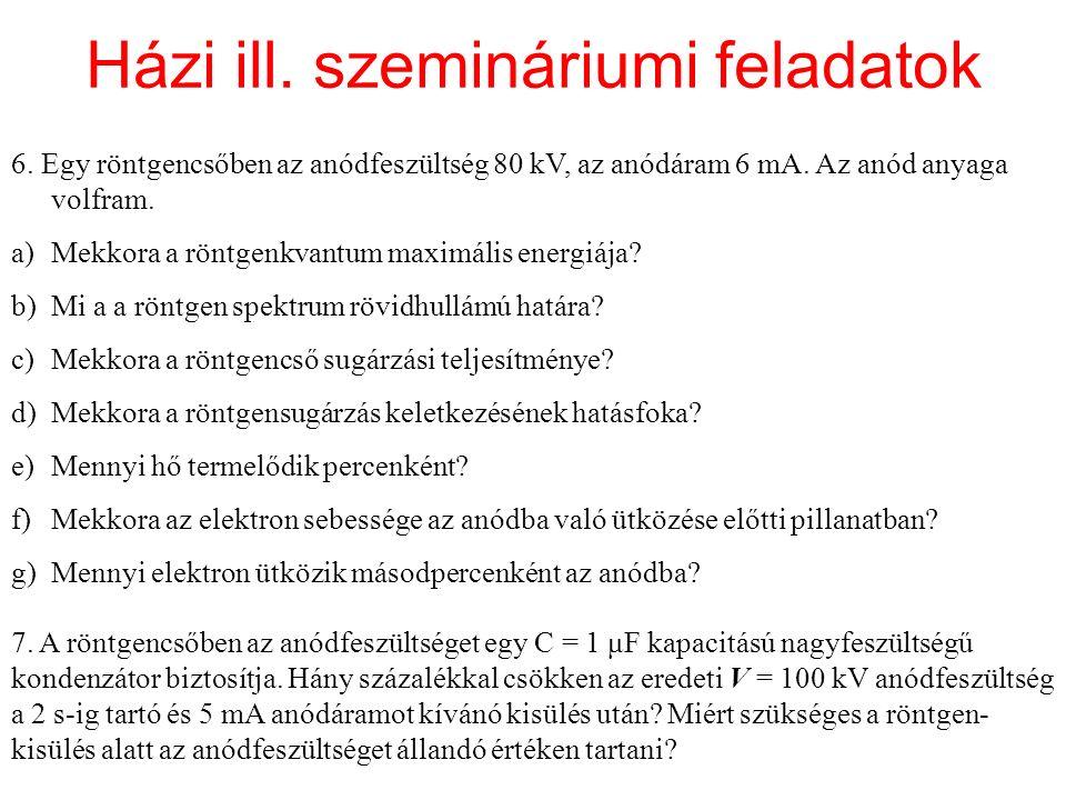 Házi ill. szemináriumi feladatok 6. Egy röntgencsőben az anódfeszültség 80 kV, az anódáram 6 mA.