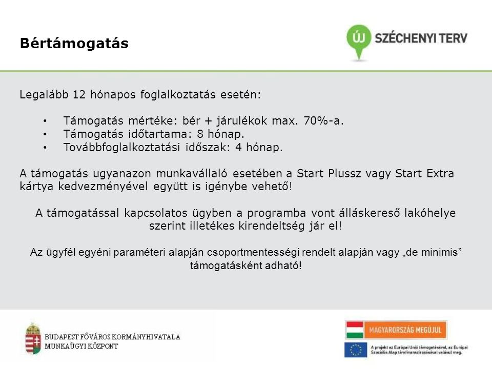 Bértámogatás Legalább 12 hónapos foglalkoztatás esetén: Támogatás mértéke: bér + járulékok max.