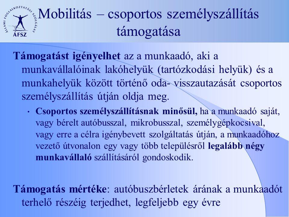 Mobilitás – csoportos személyszállítás támogatása Támogatást igényelhet az a munkaadó, aki a munkavállalóinak lakóhelyük (tartózkodási helyük) és a munkahelyük között történő oda- visszautazását csoportos személyszállítás útján oldja meg.