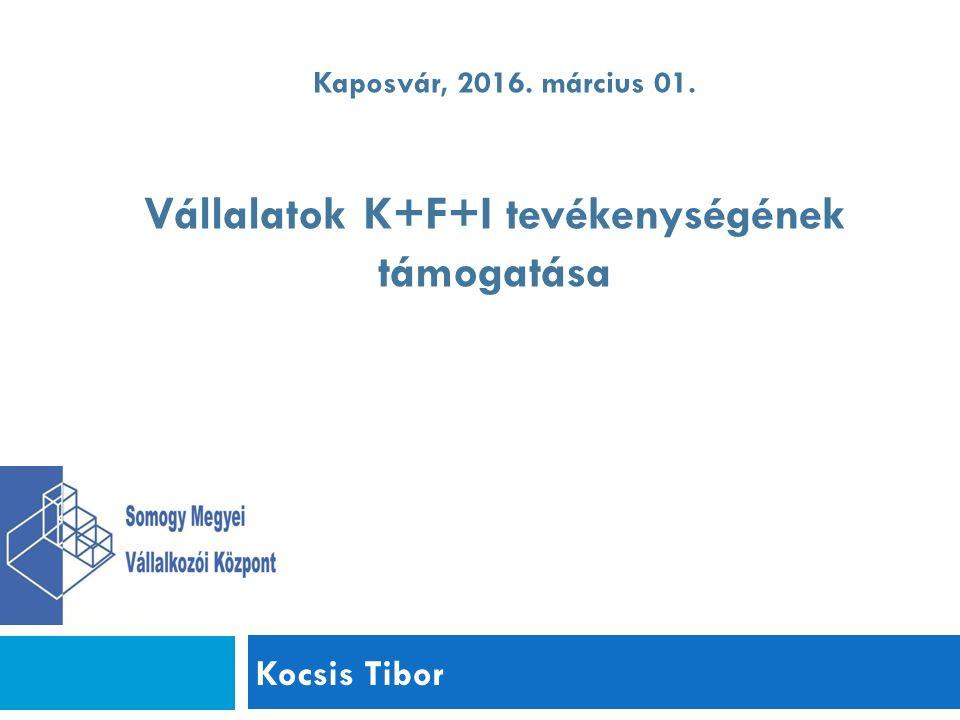 Kocsis Tibor Kaposvár, 2016. március 01. Vállalatok K+F+I tevékenységének támogatása