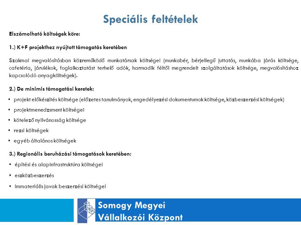 Speciális feltételek Somogy Megyei Vállalkozói Központ Elszámolható költségek köre: 1.) K+F projekthez nyújtott támogatás keretében Szakmai megvalósításban közreműködő munkatársak költségei (munkabér, bérjellegű juttatás, munkába járás költsége, cafetéria, járulékok, foglalkoztatást terhelő adók, harmadik féltől megrendelt szolgáltatások költsége, megvalósításhoz kapcsolódó anyagköltségek).