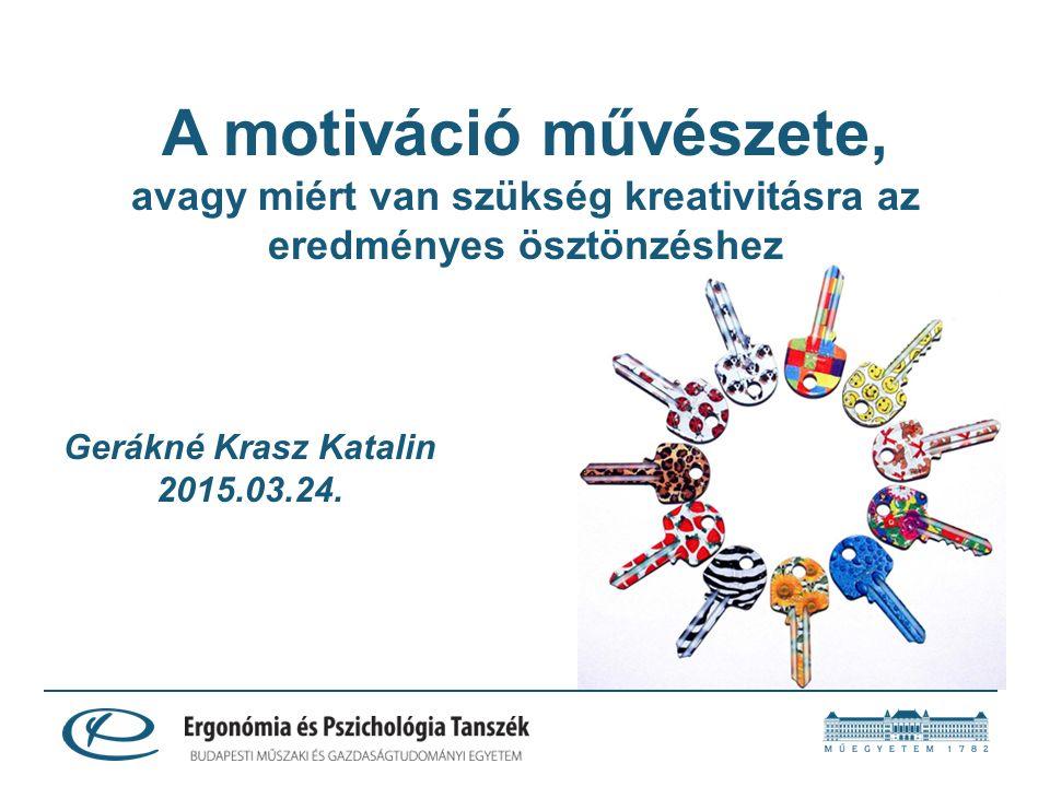 A motiváció művészete, avagy miért van szükség kreativitásra az eredményes ösztönzéshez Gerákné Krasz Katalin 2015.03.24.