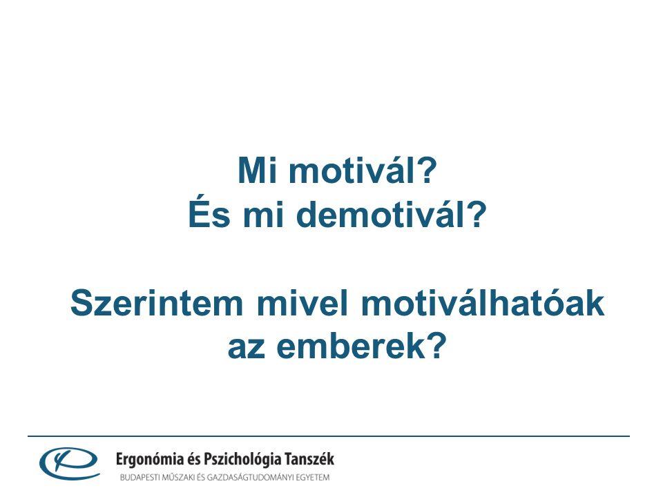 Mi motivál És mi demotivál Szerintem mivel motiválhatóak az emberek