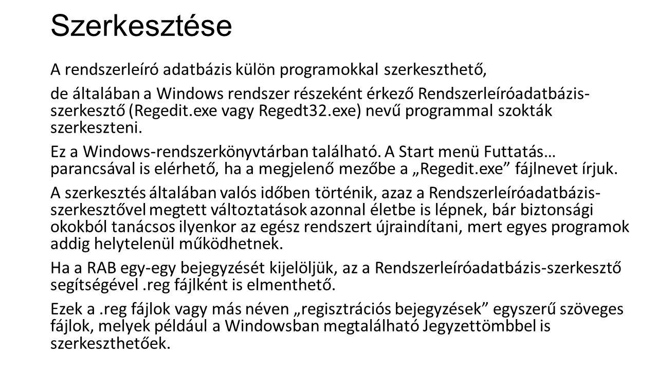 Szerkesztése A rendszerleíró adatbázis külön programokkal szerkeszthető, de általában a Windows rendszer részeként érkező Rendszerleíróadatbázis- szerkesztő (Regedit.exe vagy Regedt32.exe) nevű programmal szokták szerkeszteni.