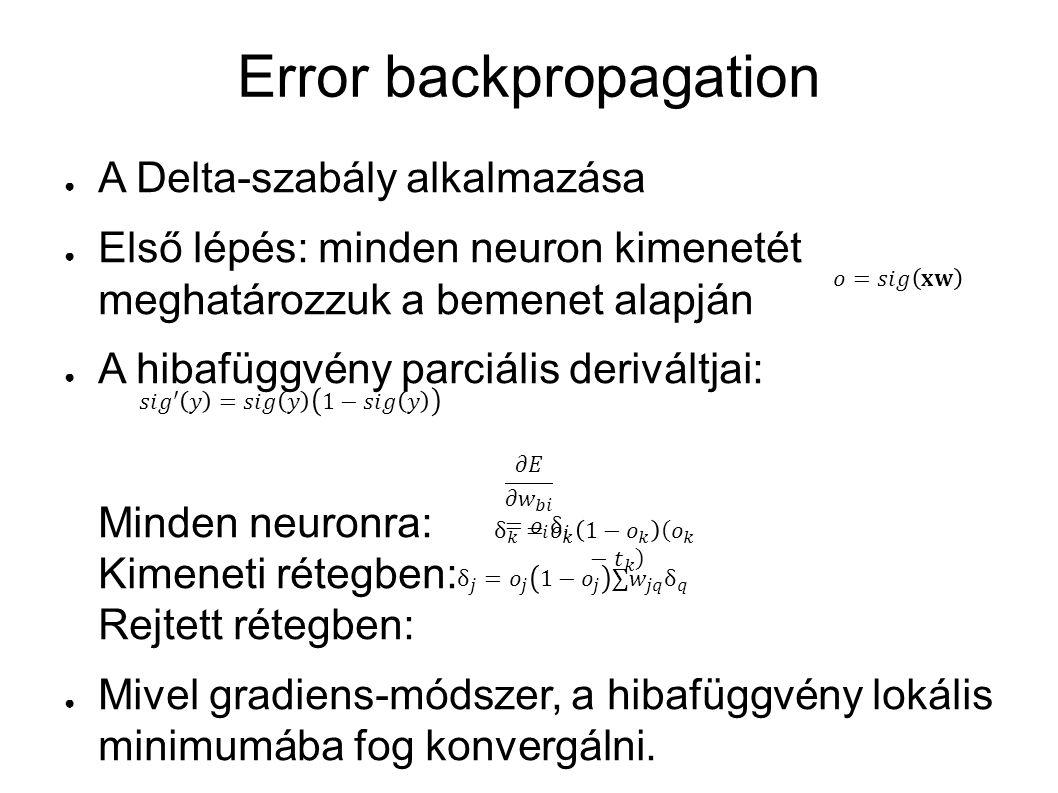 Error backpropagation ● A Delta-szabály alkalmazása ● Első lépés: minden neuron kimenetét meghatározzuk a bemenet alapján ● A hibafüggvény parciális d