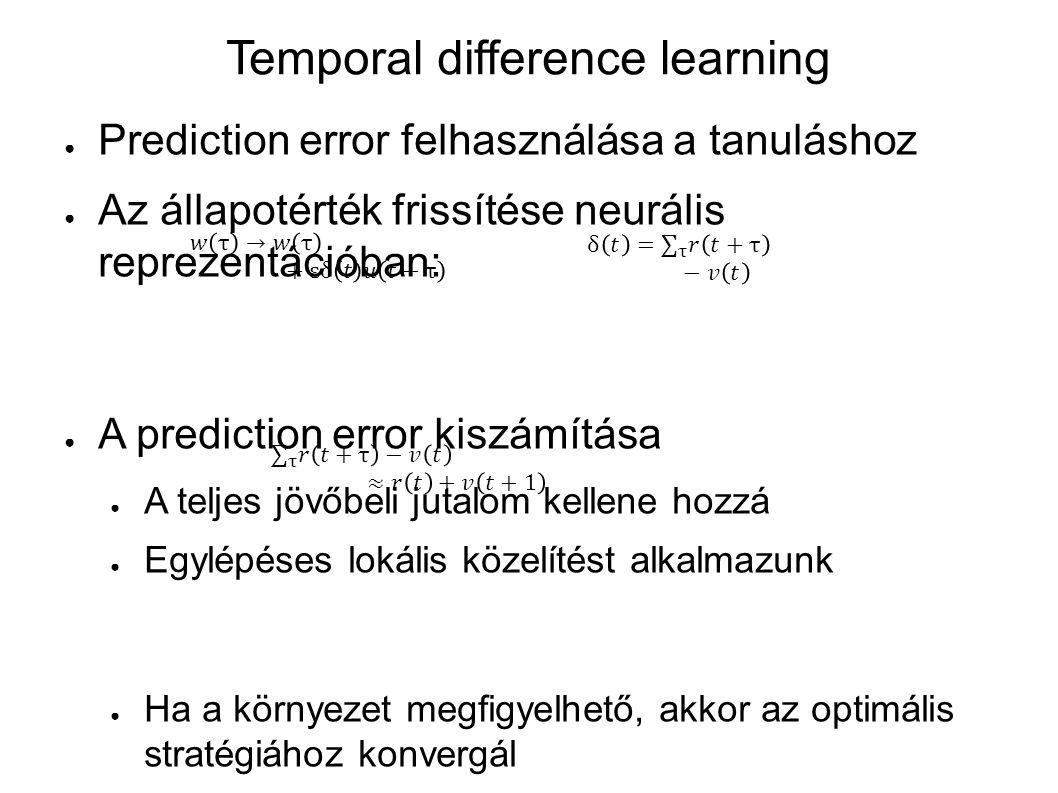 Temporal difference learning ● Prediction error felhasználása a tanuláshoz ● Az állapotérték frissítése neurális reprezentációban: ● A prediction erro