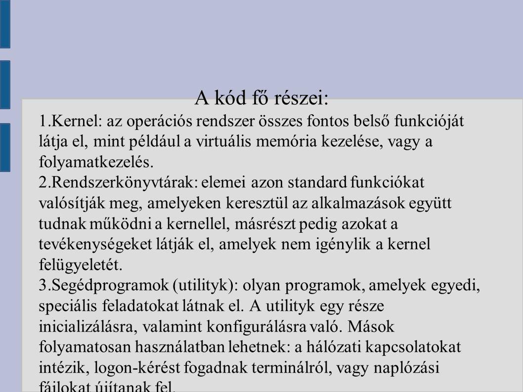 A kód fő részei: 1.Kernel: az operációs rendszer összes fontos belső funkcióját látja el, mint például a virtuális memória kezelése, vagy a folyamatkezelés.
