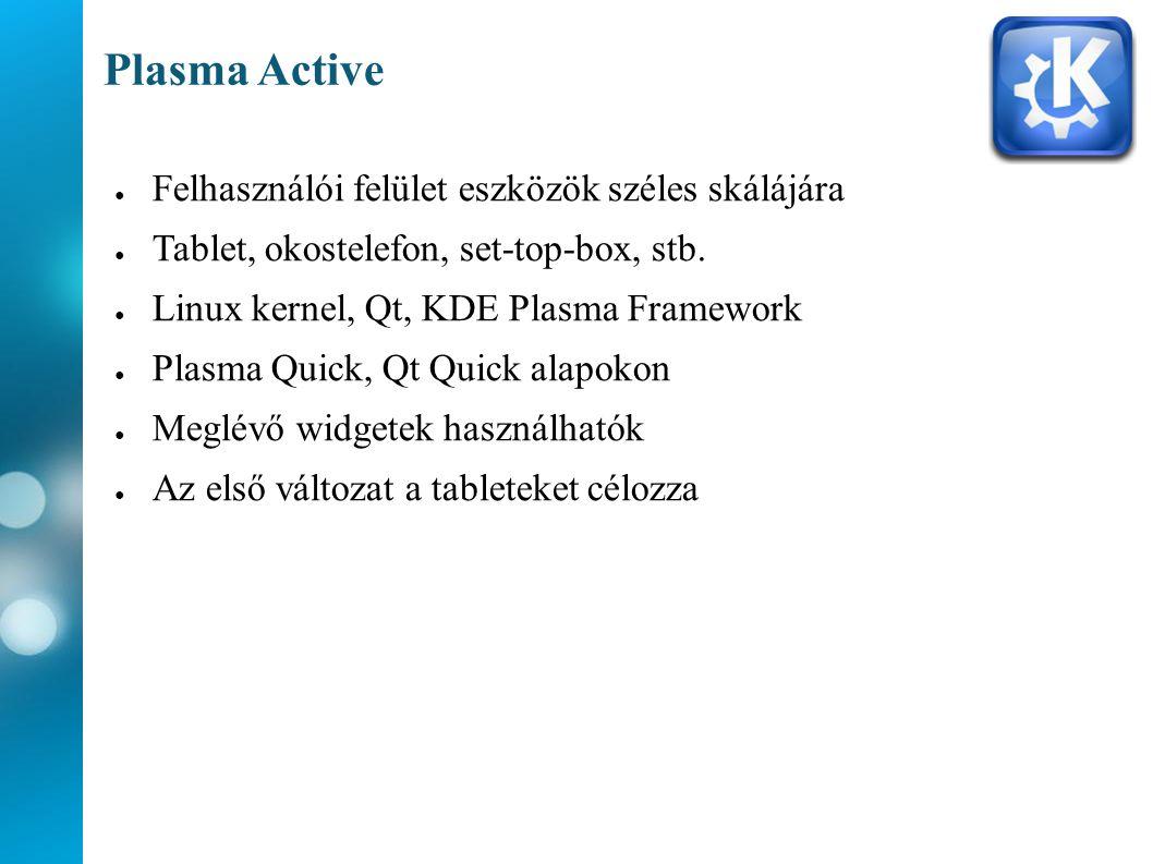 Plasma Active ● Felhasználói felület eszközök széles skálájára ● Tablet, okostelefon, set-top-box, stb. ● Linux kernel, Qt, KDE Plasma Framework ● Pla