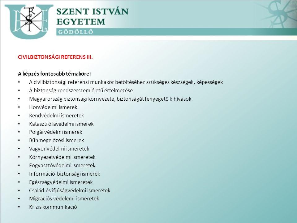 CIVILBIZTONSÁGI REFERENS III. A képzés fontosabb témakörei A civilbiztonsági referensi munkakör betöltéséhez szükséges készségek, képességek A biztons