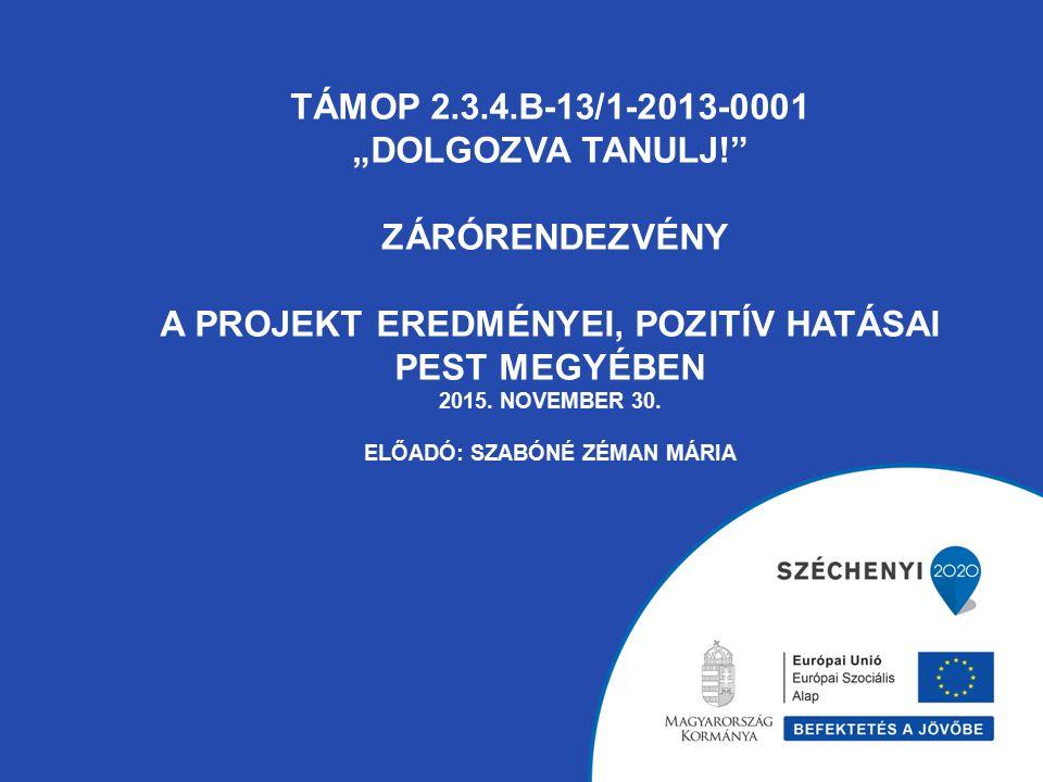 """TÁMOP 2.3.4.B-13/1-2013-0001 """"DOLGOZVA TANULJ! ZÁRÓRENDEZVÉNY A PROJEKT EREDMÉNYEI, POZITÍV HATÁSAI PEST MEGYÉBEN 2015."""