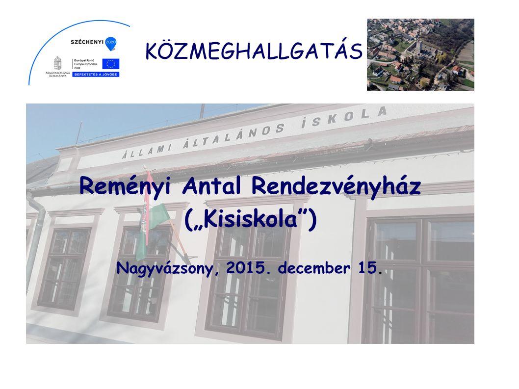"""KÖZMEGHALLGATÁS Reményi Antal Rendezvényház (""""Kisiskola ) Nagyvázsony, 2015. december 15."""