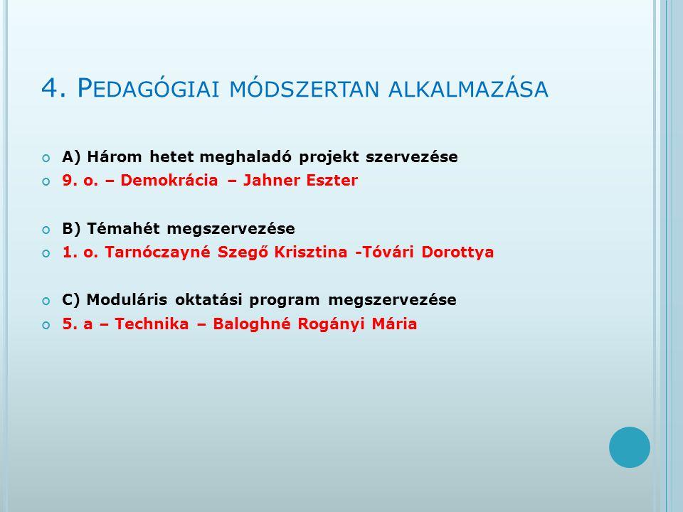 4. P EDAGÓGIAI MÓDSZERTAN ALKALMAZÁSA A) Három hetet meghaladó projekt szervezése 9. o. – Demokrácia – Jahner Eszter B) Témahét megszervezése 1. o. Ta
