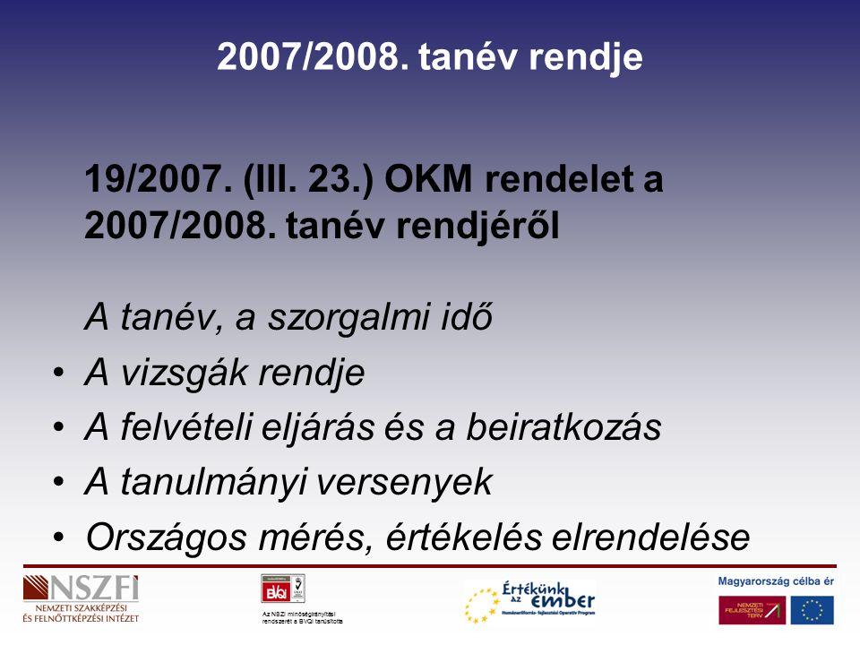 Az NSZI minőségirányítási rendszerét a BVQI tanúsította A tanév, a szorgalmi idő Első tanítási napja 2007.