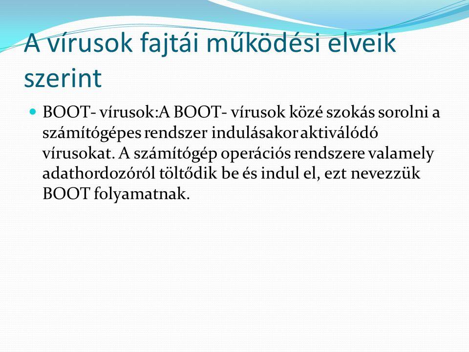 A vírusok fajtái működési elveik szerint BOOT- vírusok:A BOOT- vírusok közé szokás sorolni a számítógépes rendszer indulásakor aktiválódó vírusokat. A