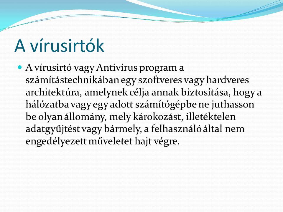 A vírusirtók A vírusirtó vagy Antivírus program a számítástechnikában egy szoftveres vagy hardveres architektúra, amelynek célja annak biztosítása, hogy a hálózatba vagy egy adott számítógépbe ne juthasson be olyan állomány, mely károkozást, illetéktelen adatgyűjtést vagy bármely, a felhasználó által nem engedélyezett műveletet hajt végre.