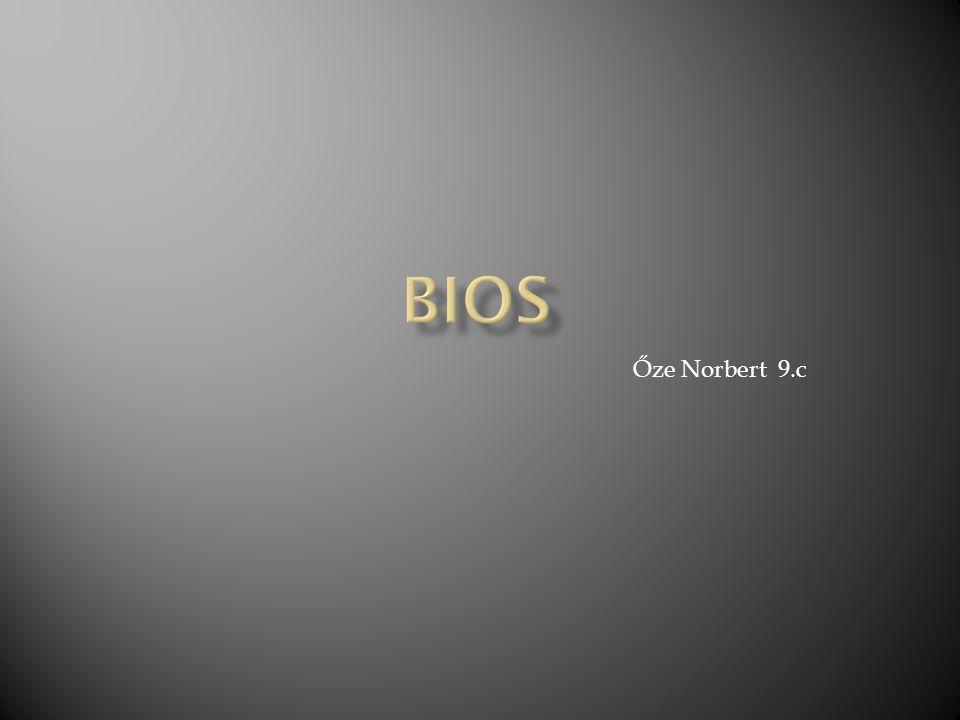  BIOS  Feladata  Beállításai  Története  Fajtái  Képek  Forráslista