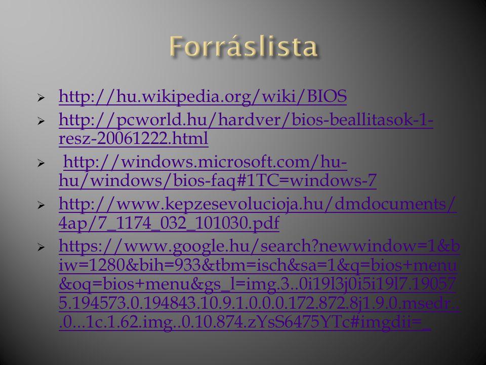  http://hu.wikipedia.org/wiki/BIOS http://hu.wikipedia.org/wiki/BIOS  http://pcworld.hu/hardver/bios-beallitasok-1- resz-20061222.html http://pcworl