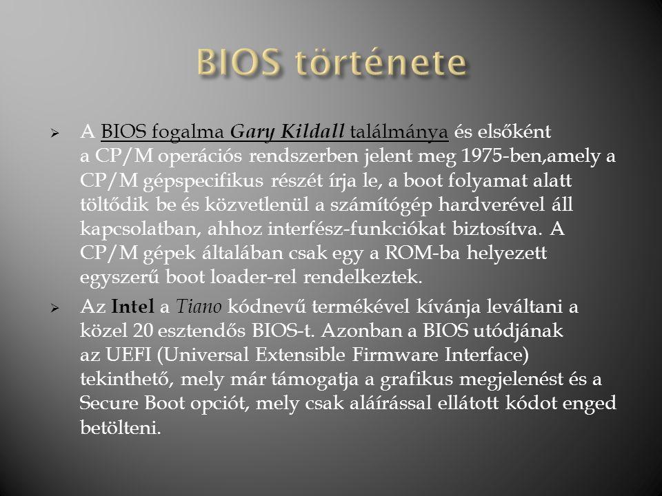  A BIOS fogalma Gary Kildall találmánya és elsőként a CP/M operációs rendszerben jelent meg 1975-ben,amely a CP/M gépspecifikus részét írja le, a boo