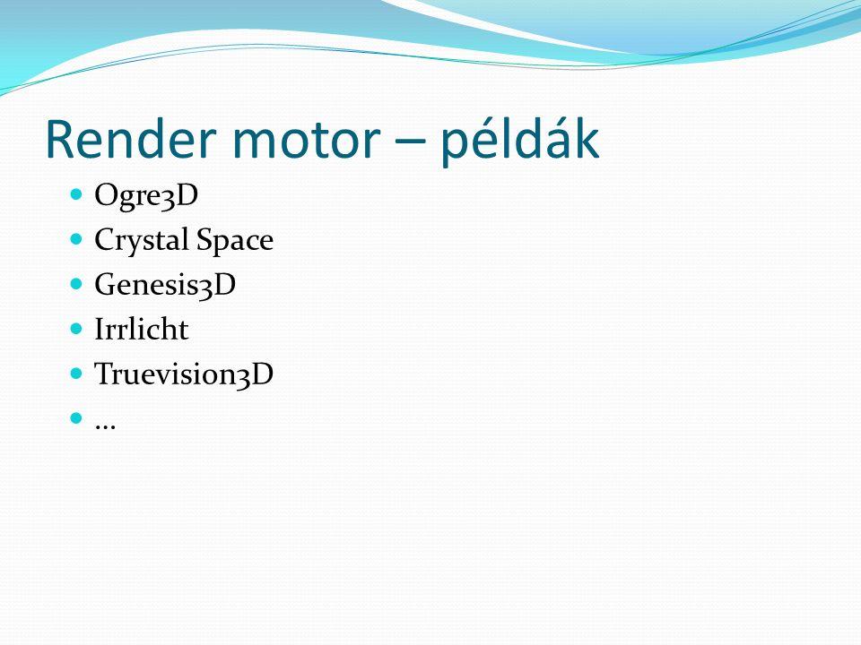 Render motor – példák Ogre3D Crystal Space Genesis3D Irrlicht Truevision3D …