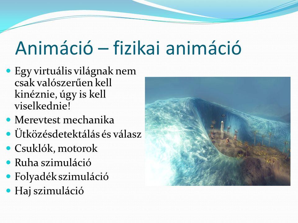 Animáció – fizikai animáció Egy virtuális világnak nem csak valószerűen kell kinéznie, úgy is kell viselkednie.