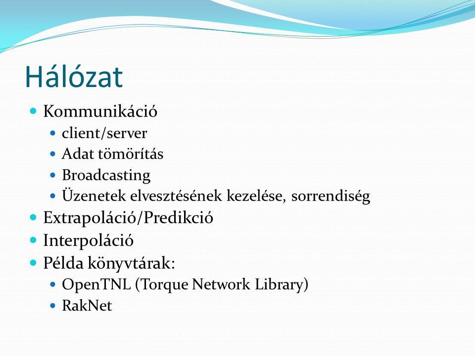 Hálózat Kommunikáció client/server Adat tömörítás Broadcasting Üzenetek elvesztésének kezelése, sorrendiség Extrapoláció/Predikció Interpoláció Példa könyvtárak: OpenTNL (Torque Network Library) RakNet