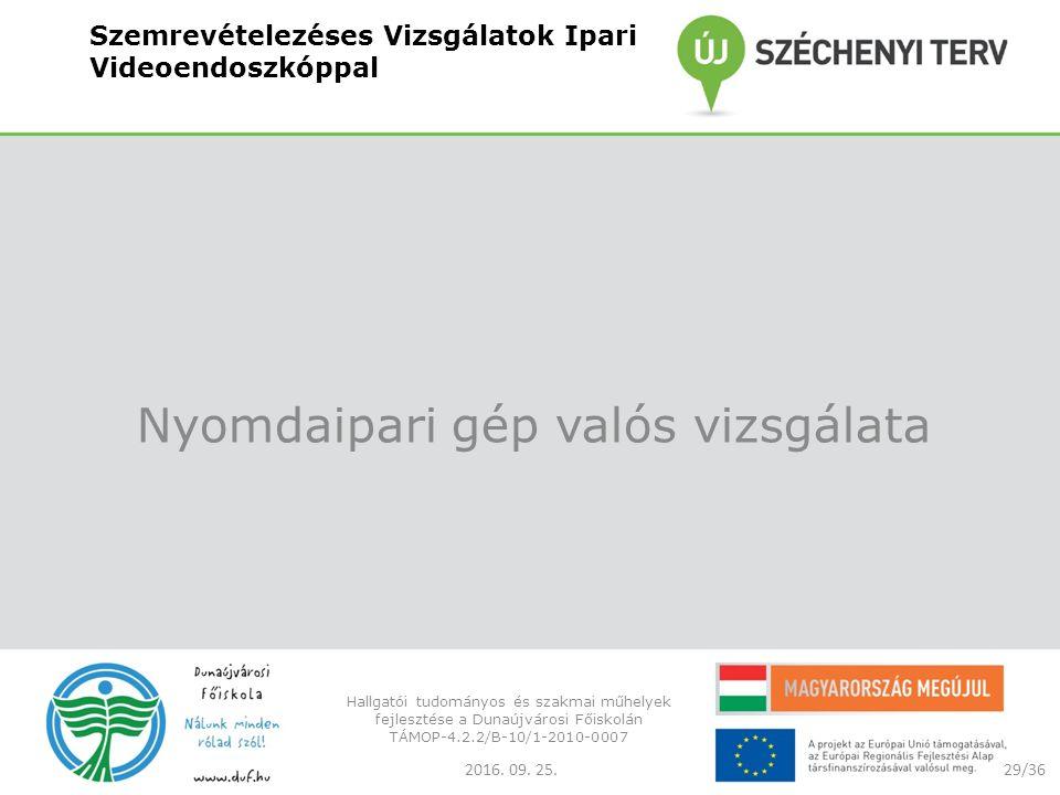 Szemrevételezéses Vizsgálatok Ipari Videoendoszkóppal Nyomdaipari gép valós vizsgálata 2016.