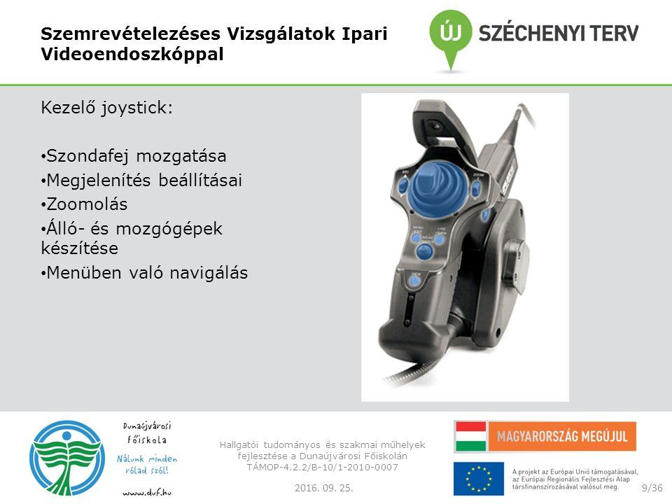 Szemrevételezéses Vizsgálatok Ipari Videoendoszkóppal Kezelő joystick: Szondafej mozgatása Megjelenítés beállításai Zoomolás Álló- és mozgógépek készítése Menüben való navigálás 2016.