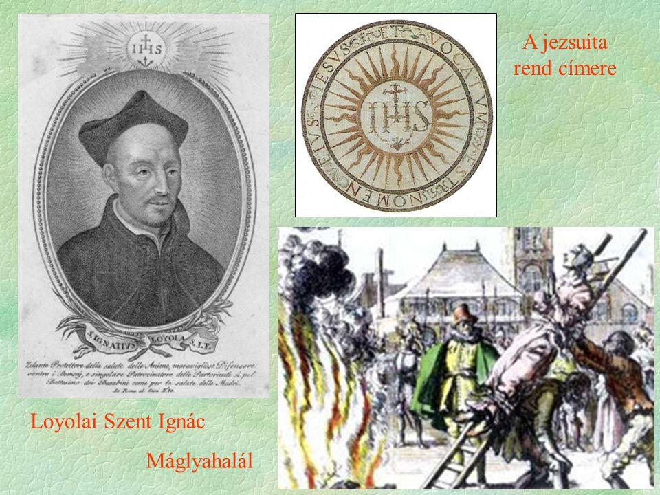 Loyolai Szent Ignác A jezsuita rend címere Máglyahalál