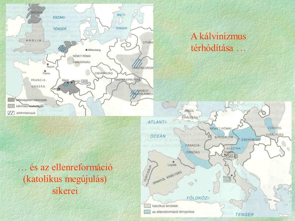 A kálvinizmus térhódítása … … és az ellenreformáció (katolikus megújulás) sikerei