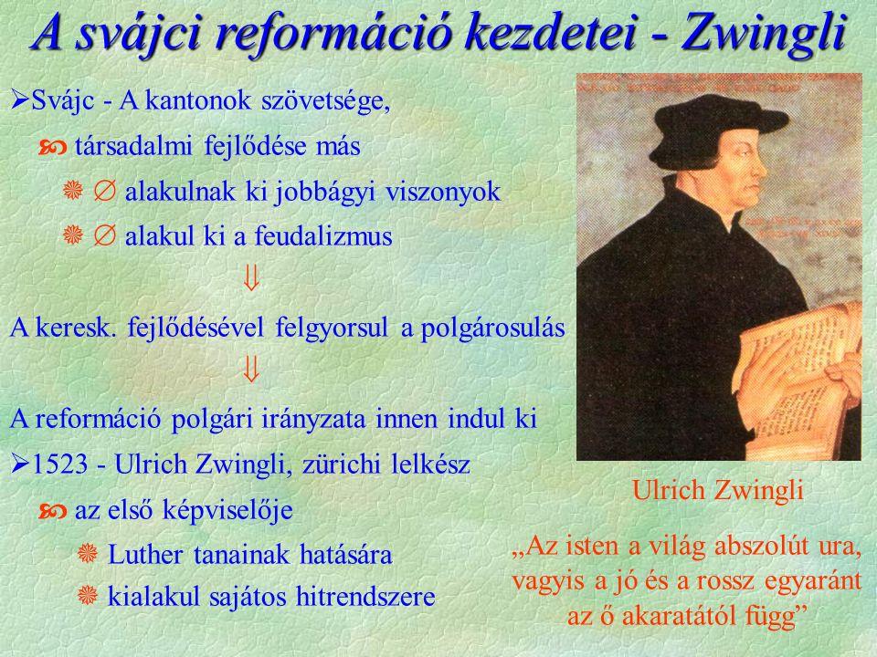 A svájci reformáció kezdetei - Zwingli  Svájc - A kantonok szövetsége,  társadalmi fejlődése más   alakulnak ki jobbágyi viszonyok   alakul ki a feudalizmus  A keresk.