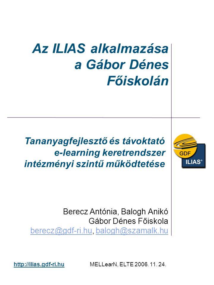 Tananyagfejlesztő és távoktató e-learning keretrendszer intézményi szintű működtetése http://ilias.gdf-ri.hu MELLearN, ELTE 2006. 11. 24. Az ILIAS alk