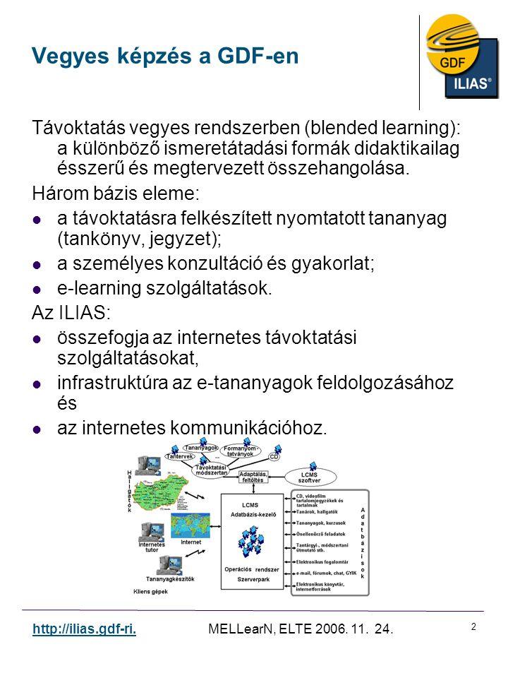 2 http://ilias.gdf-ri. MELLearN, ELTE 2006. 11. 24. Vegyes képzés a GDF-en Távoktatás vegyes rendszerben (blended learning): a különböző ismeretátadás