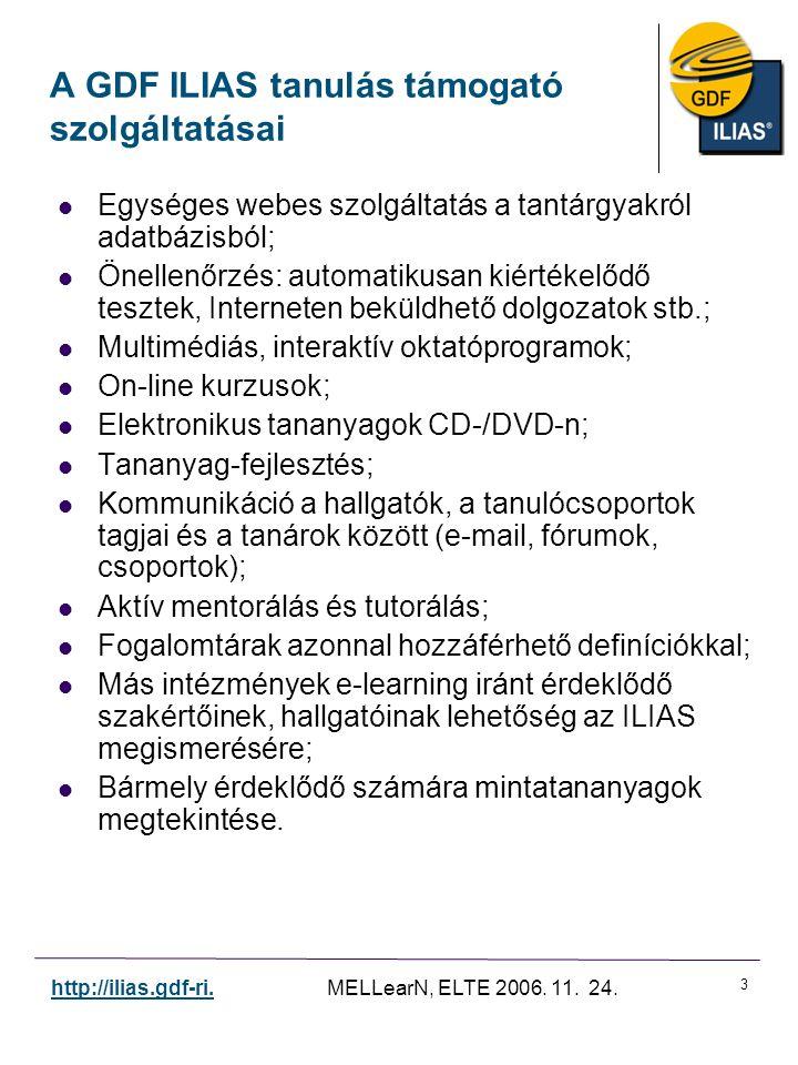 3 http://ilias.gdf-ri. MELLearN, ELTE 2006. 11. 24. A GDF ILIAS tanulás támogató szolgáltatásai Egységes webes szolgáltatás a tantárgyakról adatbázisb