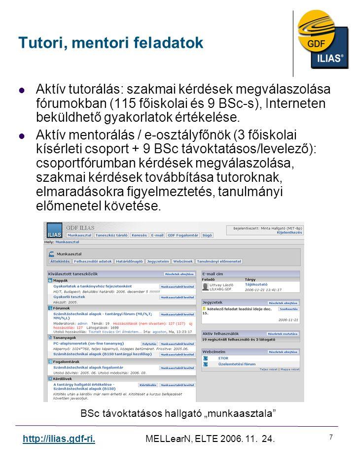 7 http://ilias.gdf-ri. MELLearN, ELTE 2006. 11. 24. Tutori, mentori feladatok Aktív tutorálás: szakmai kérdések megválaszolása fórumokban (115 főiskol