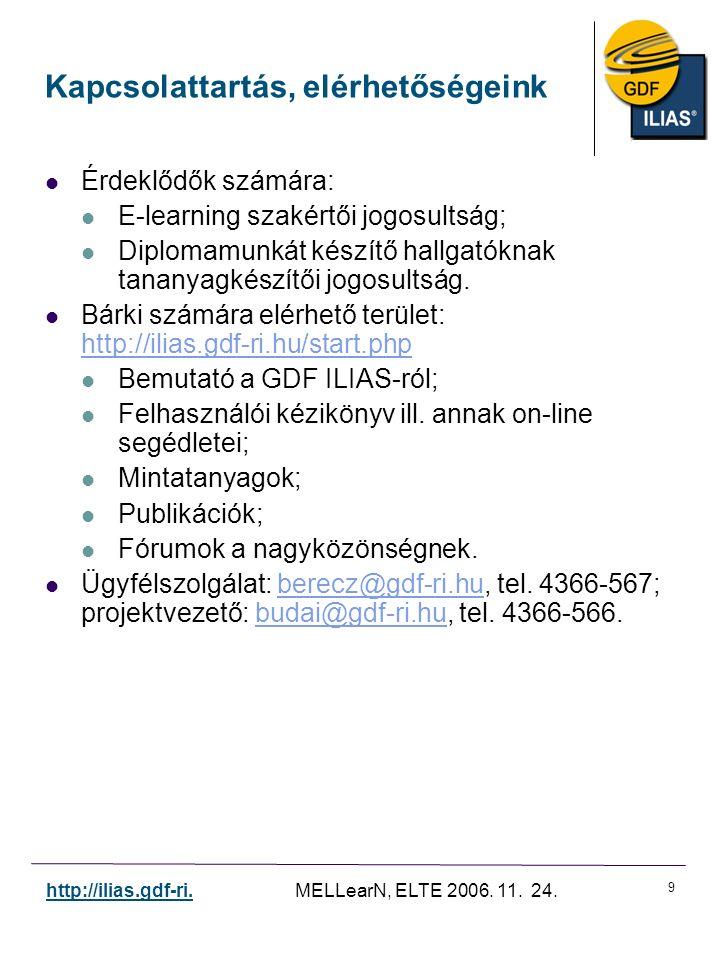 9 http://ilias.gdf-ri. MELLearN, ELTE 2006. 11. 24. Kapcsolattartás, elérhetőségeink Érdeklődők számára: E-learning szakértői jogosultság; Diplomamunk