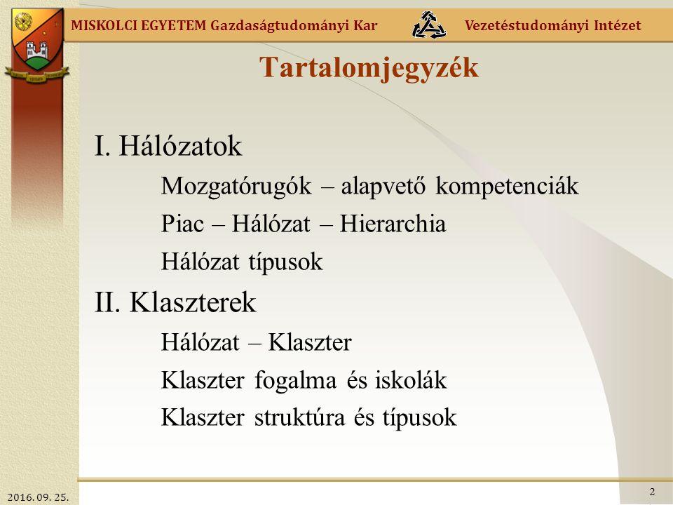 MISKOLCI EGYETEM Gazdaságtudományi Kar Vezetéstudományi Intézet Klaszter típusok üzleti előnyei, szerveződésük jellege és fejlesztési lehetőségük Forrás: Lagendijk (1999, 87.o.) Iparági/regionális klaszter (rombusz-modell) Intézményre épülő (szolgáltató központ, soft hálózat) Hálózatra épülő (zárt tagság, hard hálózat) Tudásorientált (egyedi vagy mentor csoportok) FinanszírozásPénzügyi szabályozás, kockázati tőke támogatása.