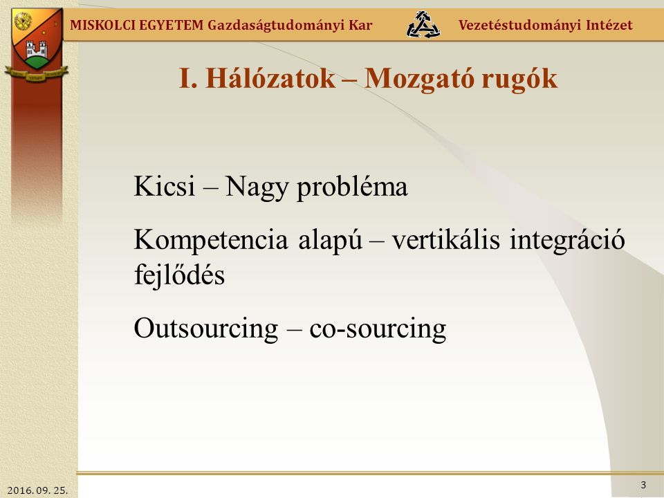MISKOLCI EGYETEM Gazdaságtudományi Kar Vezetéstudományi Intézet Klaszter típusok üzleti előnyei, szerveződésük jellege és fejlesztési lehetőségük Forrás: Lagendijk (1999, 87.o.) Iparági/regionális klaszter (rombusz- modell) Intézményre épülő (szolgáltató központ, soft hálózat) Hálózatra épülő (zárt tagság, hard hálózat) Tudásorientált (egyedi vagy mentor csoportok) Árubeszerzés (inputok) Szabályozási feltételek, értékláncok fejlesztése (szűk keresztmetszetek).
