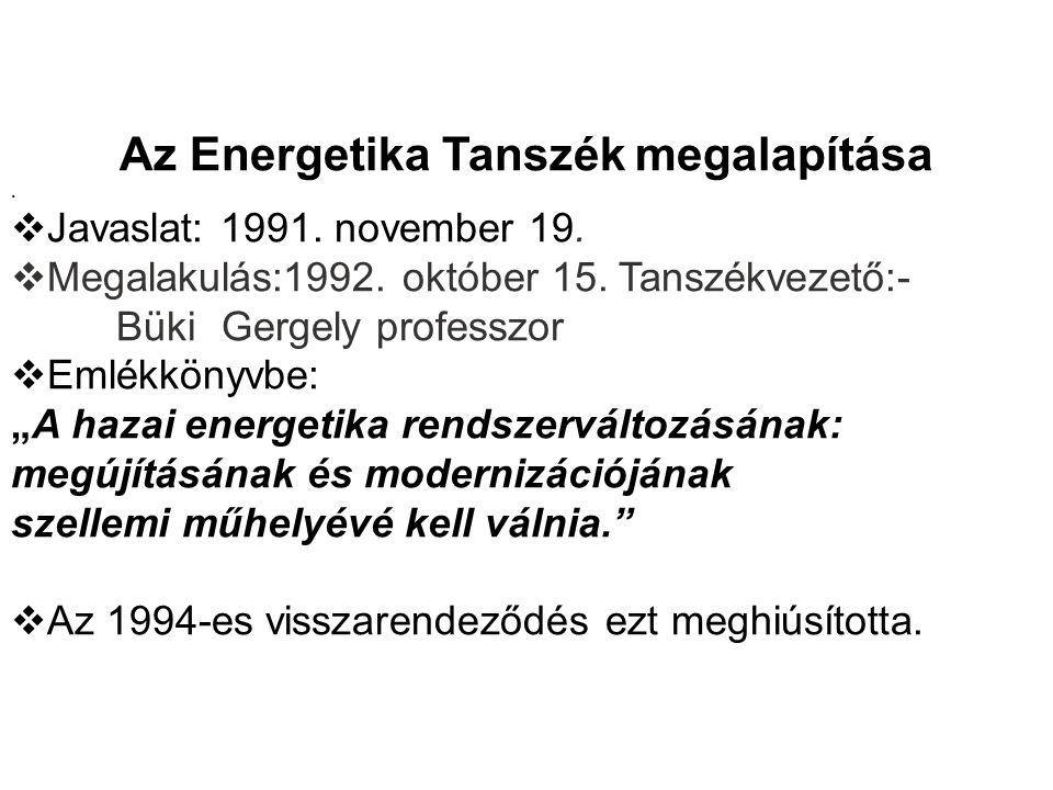 Az Energetika Tanszék megalapítása.  Javaslat: 1991. november 19.  Megalakulás:1992. október 15. Tanszékvezető:- Büki Gergely professzor  Emlékköny