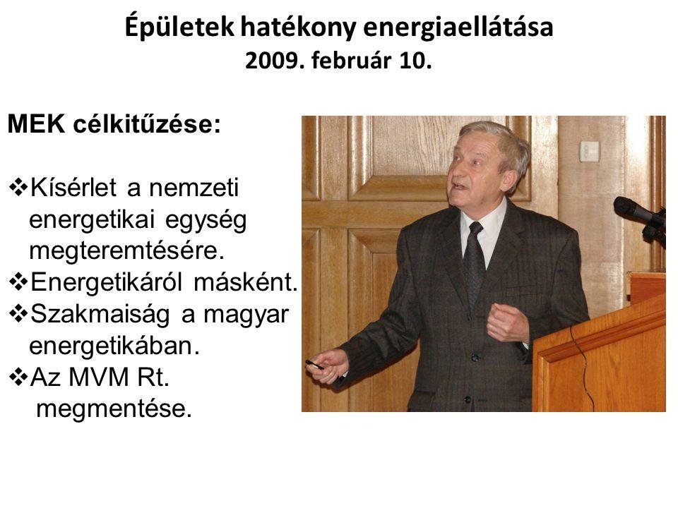 Épületek hatékony energiaellátása 2009. február 10. MEK célkitűzése:  Kísérlet a nemzeti energetikai egység megteremtésére.  Energetikáról másként.