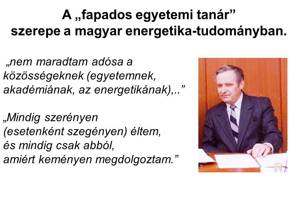 """A """"fapados egyetemi tanár"""" szerepe a magyar energetika-tudományban. """"nem maradtam adósa a közösségeknek (egyetemnek, akadémiának, az energetikának),.."""